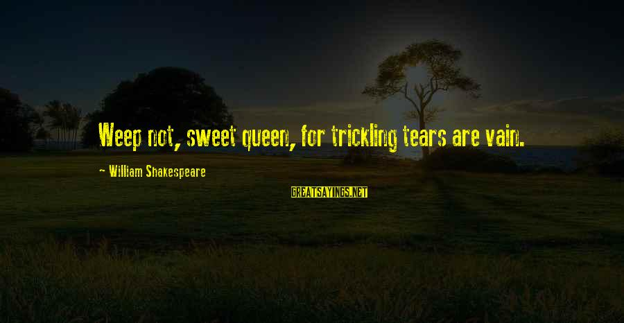 Identity In The Book Thief Sayings By William Shakespeare: Weep not, sweet queen, for trickling tears are vain.