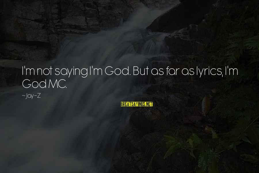 Ideograms Sayings By Jay-Z: I'm not saying I'm God. But as far as lyrics, I'm God MC.