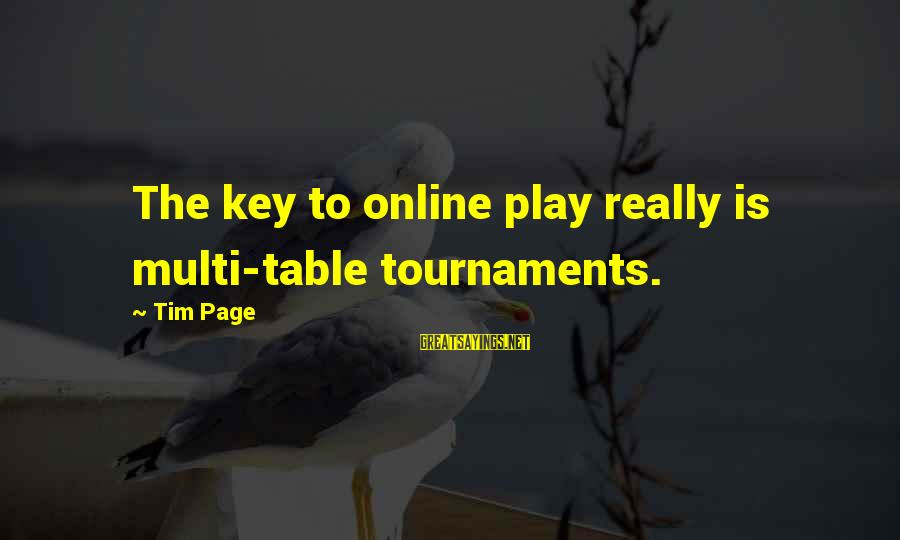 Ideograms Sayings By Tim Page: The key to online play really is multi-table tournaments.