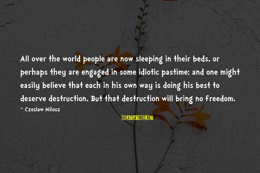 Idiotic People Sayings By Czeslaw Milosz: All over the world people are now sleeping in their beds, or perhaps they are