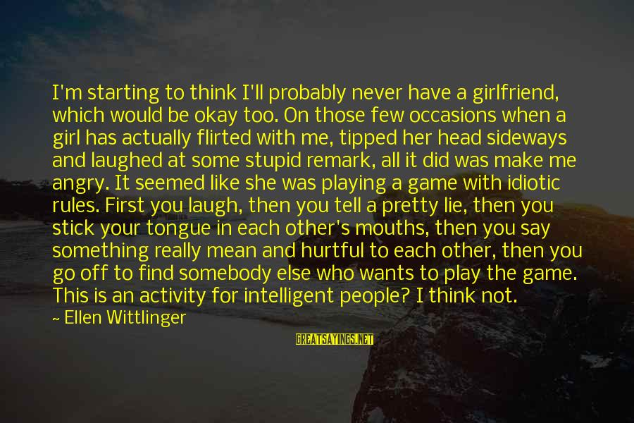 Idiotic People Sayings By Ellen Wittlinger: I'm starting to think I'll probably never have a girlfriend, which would be okay too.