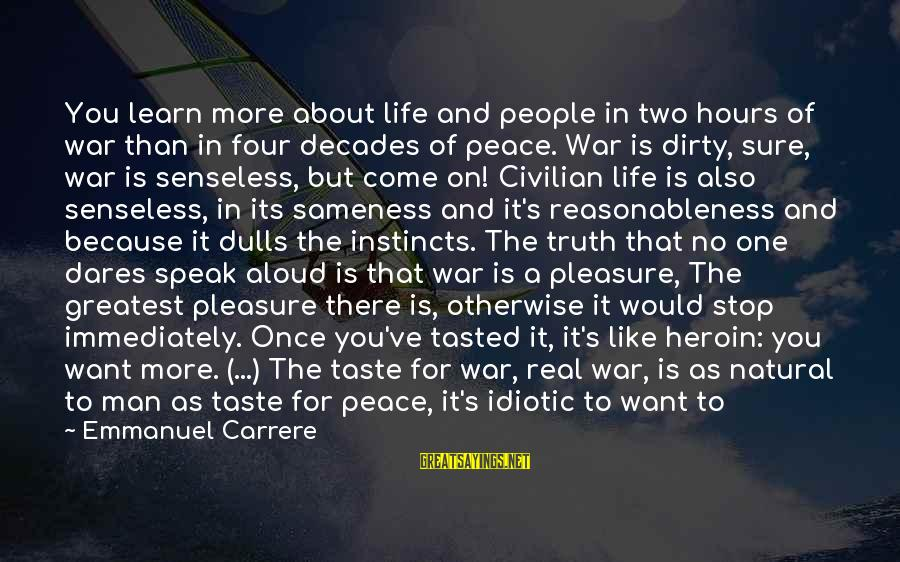 Idiotic People Sayings By Emmanuel Carrere: You learn more about life and people in two hours of war than in four