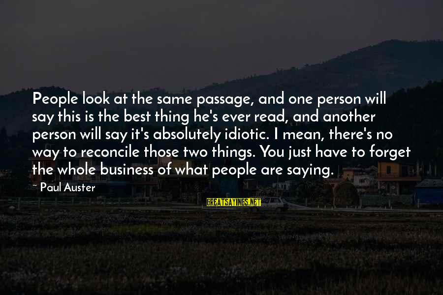 Idiotic People Sayings By Paul Auster: People look at the same passage, and one person will say this is the best