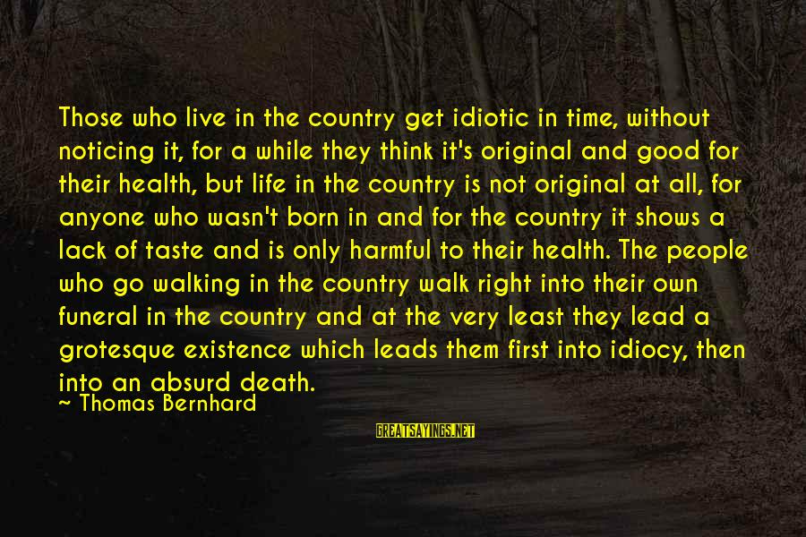 Idiotic People Sayings By Thomas Bernhard: Those who live in the country get idiotic in time, without noticing it, for a