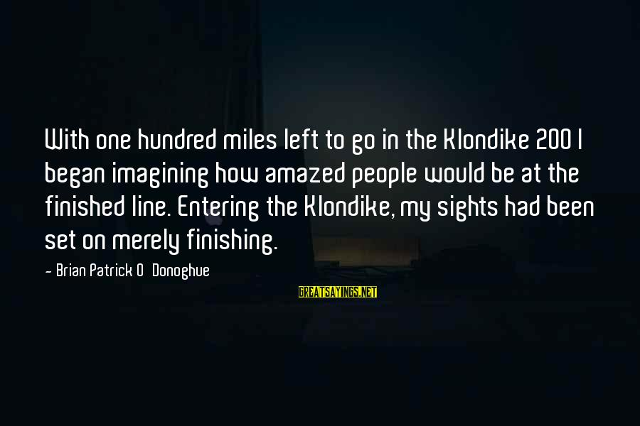 Iditarod Sayings By Brian Patrick O'Donoghue: With one hundred miles left to go in the Klondike 200 I began imagining how