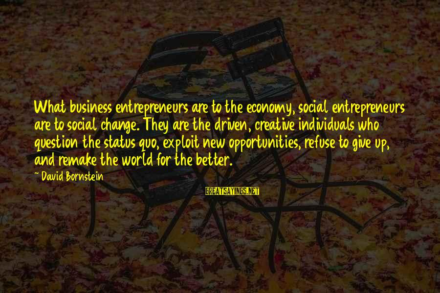 Iditarod Sayings By David Bornstein: What business entrepreneurs are to the economy, social entrepreneurs are to social change. They are