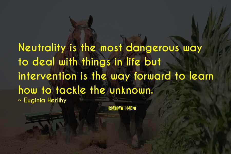Iditarod Sayings By Euginia Herlihy: Neutrality is the most dangerous way to deal with things in life but intervention is