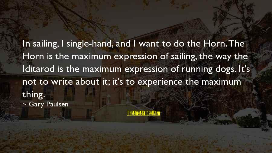 Iditarod Sayings By Gary Paulsen: In sailing, I single-hand, and I want to do the Horn. The Horn is the