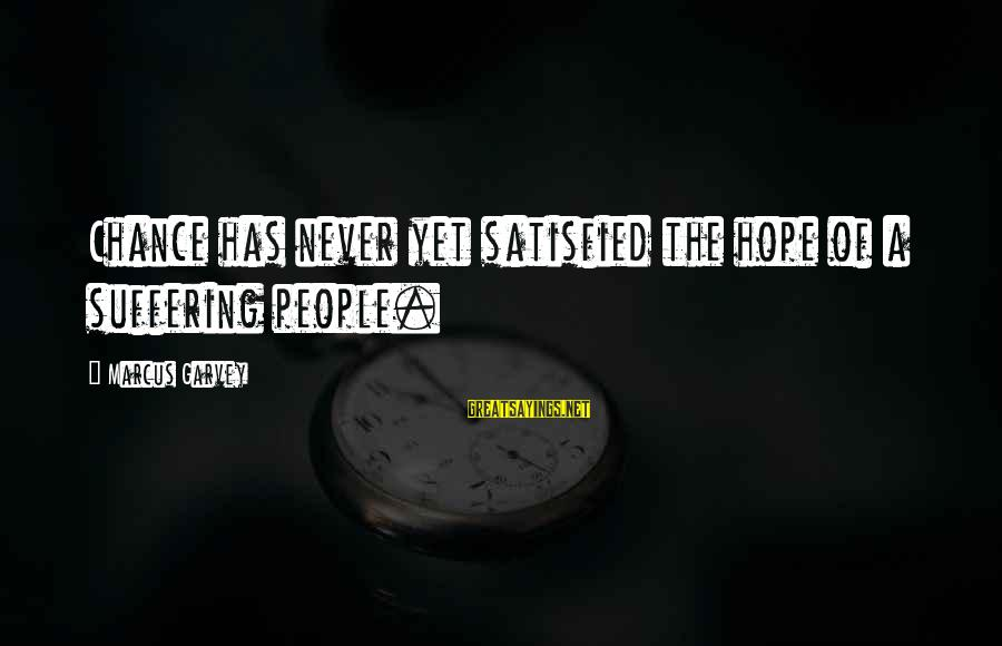 Iditarod Sayings By Marcus Garvey: Chance has never yet satisfied the hope of a suffering people.