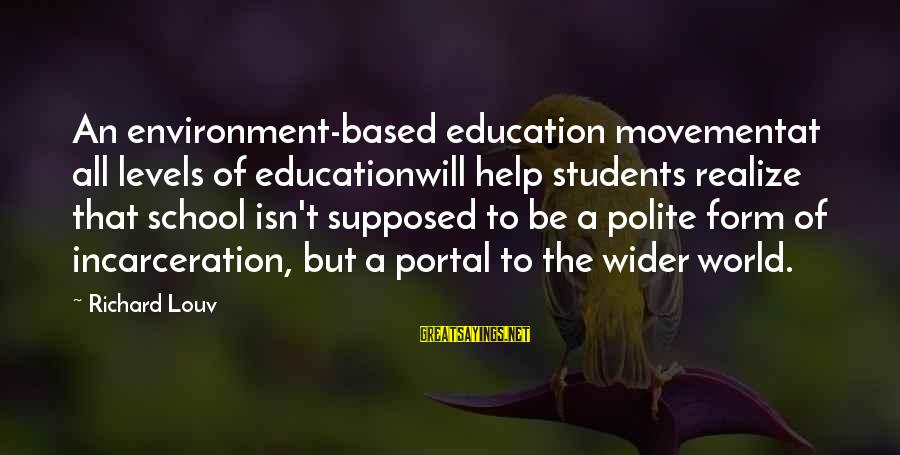 Iditarod Sayings By Richard Louv: An environment-based education movementat all levels of educationwill help students realize that school isn't supposed