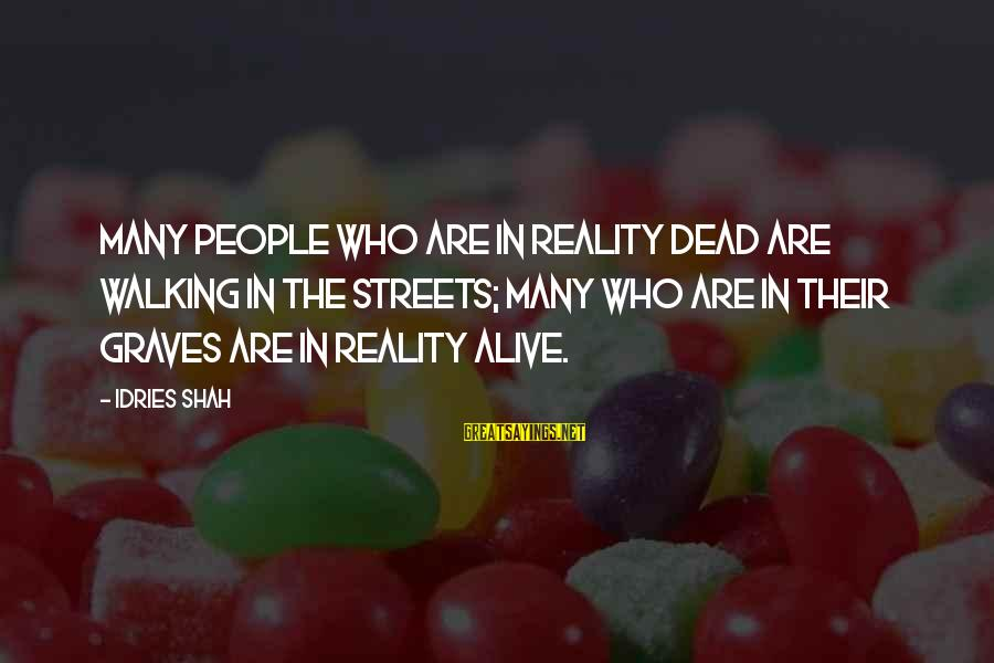 Idries Shah Sayings By Idries Shah: Many people who are in reality dead are walking in the streets; many who are
