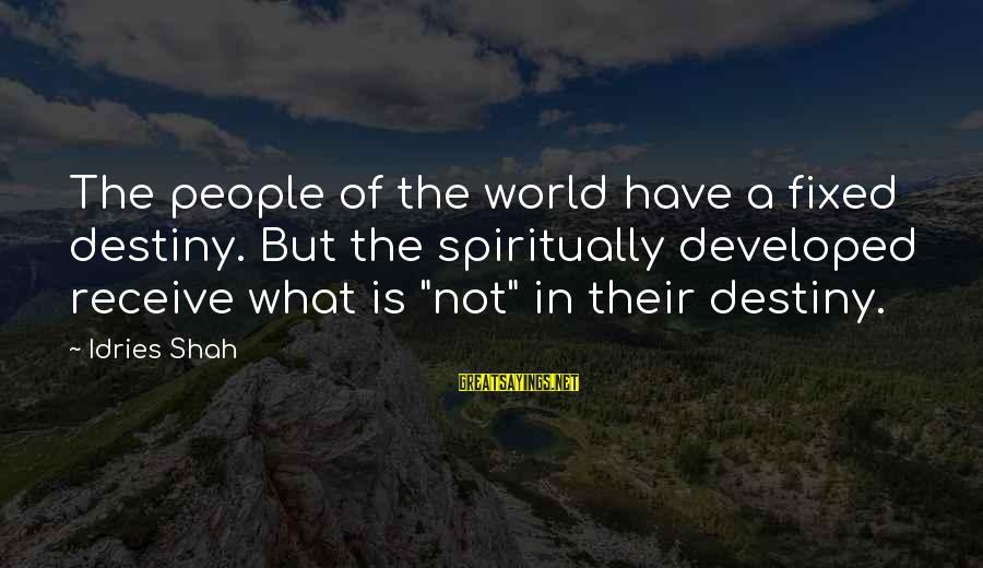 Idries Shah Sayings By Idries Shah: The people of the world have a fixed destiny. But the spiritually developed receive what