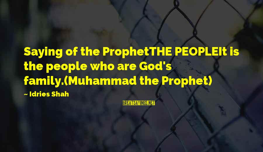 Idries Shah Sayings By Idries Shah: Saying of the ProphetTHE PEOPLEIt is the people who are God's family.(Muhammad the Prophet)