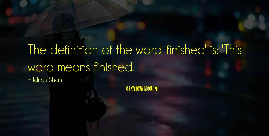 Idries Shah Sayings By Idries Shah: The definition of the word 'finished' is: 'This word means finished.