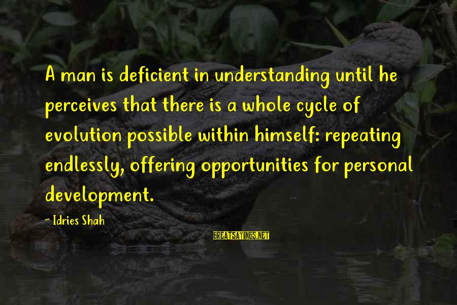 Idries Shah Sayings By Idries Shah: A man is deficient in understanding until he perceives that there is a whole cycle