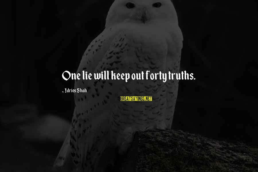 Idries Shah Sayings By Idries Shah: One lie will keep out forty truths.