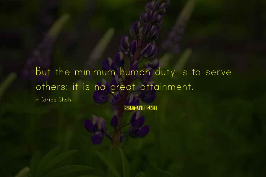 Idries Shah Sayings By Idries Shah: But the minimum human duty is to serve others: it is no great attainment.