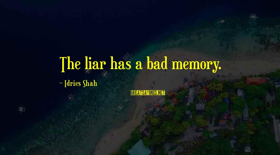 Idries Shah Sayings By Idries Shah: The liar has a bad memory.
