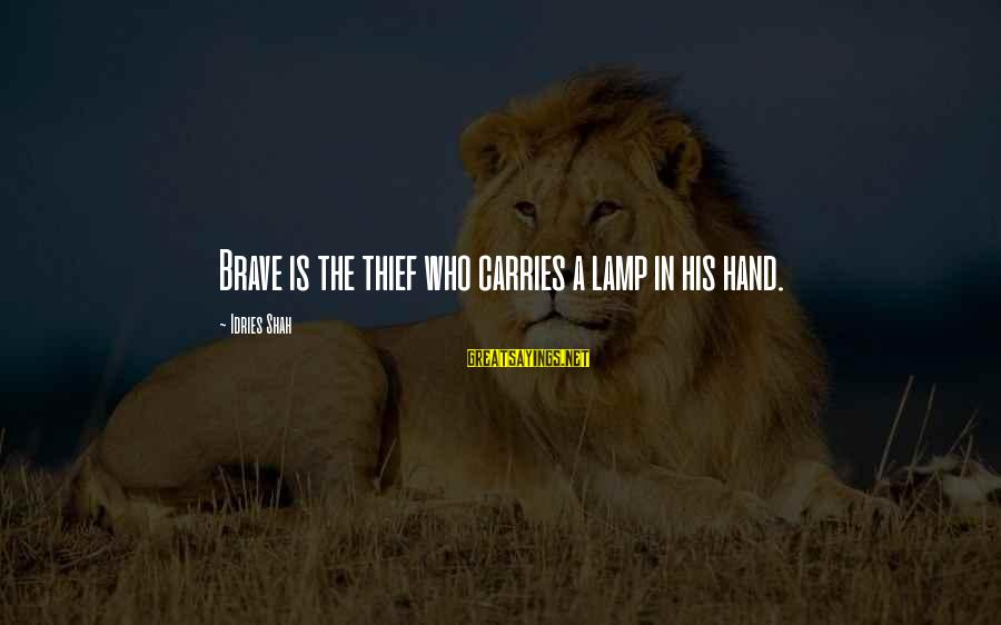 Idries Shah Sayings By Idries Shah: Brave is the thief who carries a lamp in his hand.