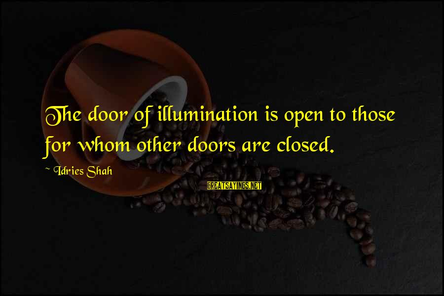 Idries Shah Sayings By Idries Shah: The door of illumination is open to those for whom other doors are closed.