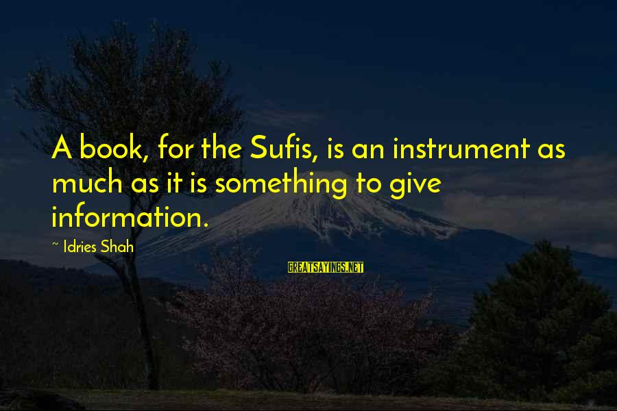 Idries Shah Sayings By Idries Shah: A book, for the Sufis, is an instrument as much as it is something to