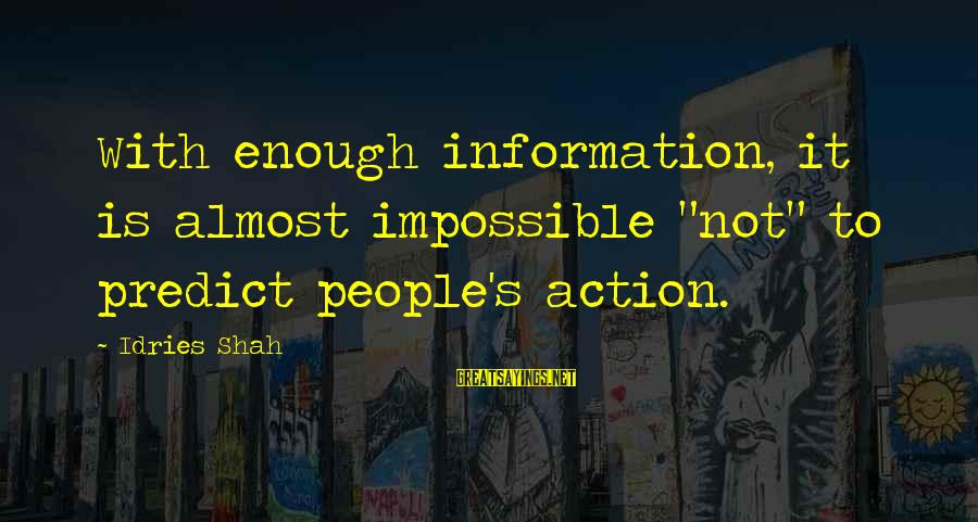 """Idries Shah Sayings By Idries Shah: With enough information, it is almost impossible """"not"""" to predict people's action."""
