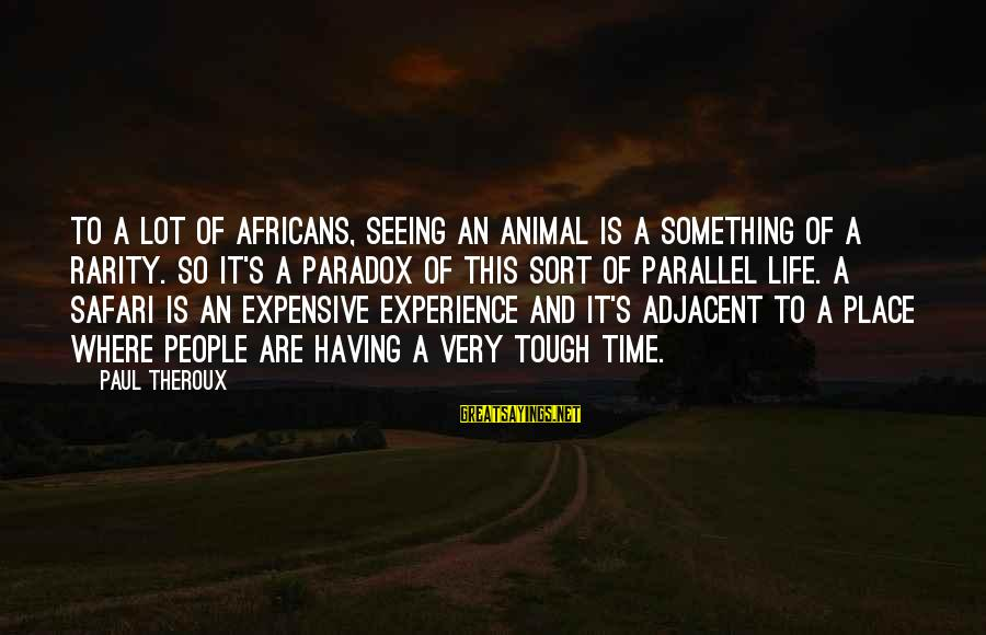 If A Girl Steals Your Man Sayings By Paul Theroux: To a lot of Africans, seeing an animal is a something of a rarity. So