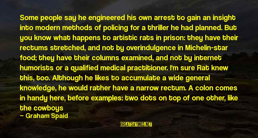 If He Really Likes You Sayings By Graham Spaid: Some people say he engineered his own arrest to gain an insight into modern methods