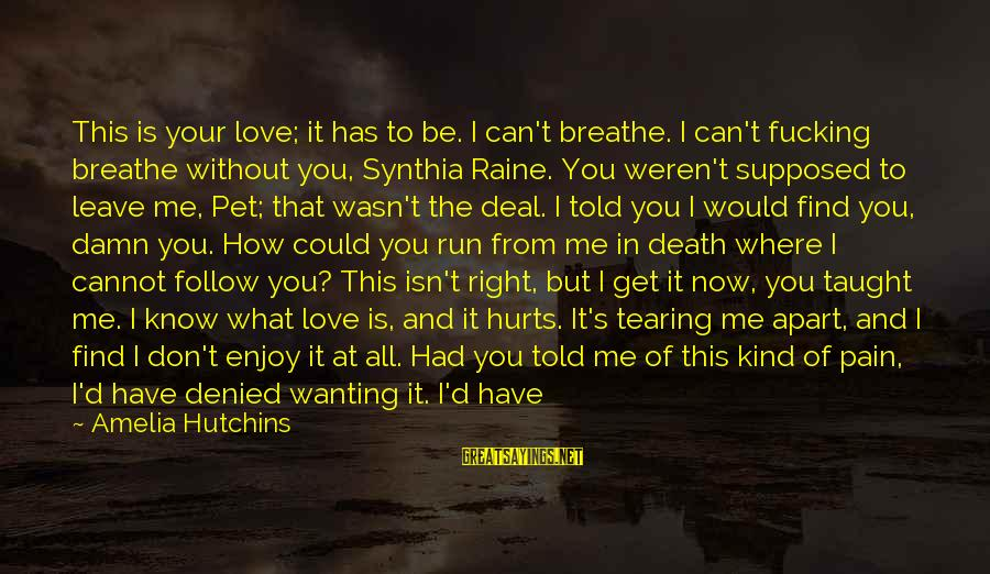 If I Told You I Love You Sayings By Amelia Hutchins: This is your love; it has to be. I can't breathe. I can't fucking breathe