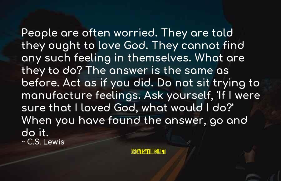 If I Told You I Love You Sayings By C.S. Lewis: People are often worried. They are told they ought to love God. They cannot find