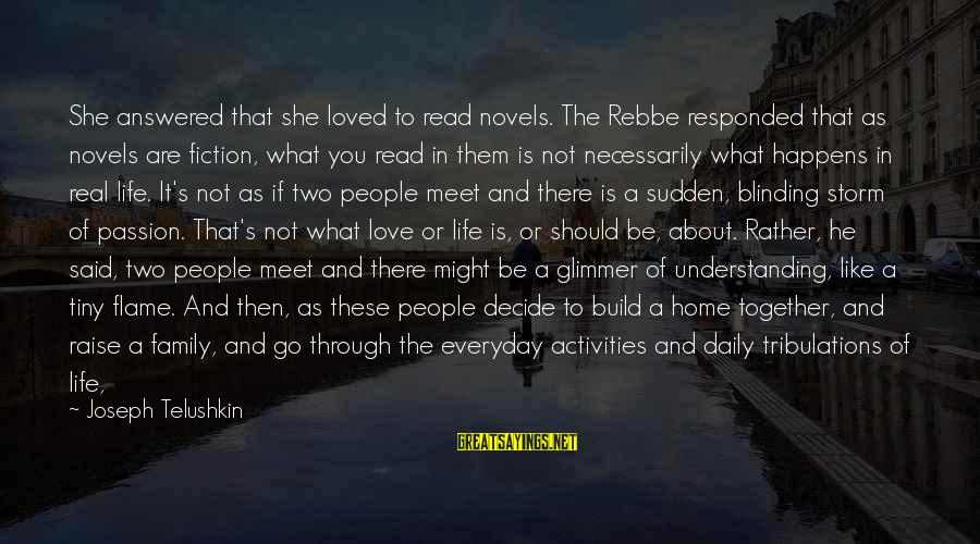 If I Told You I Love You Sayings By Joseph Telushkin: She answered that she loved to read novels. The Rebbe responded that as novels are