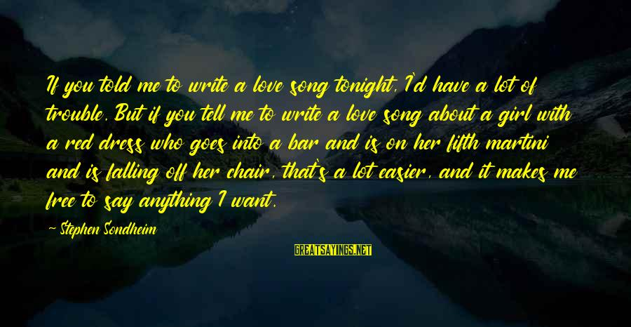 If I Told You I Love You Sayings By Stephen Sondheim: If you told me to write a love song tonight, I'd have a lot of