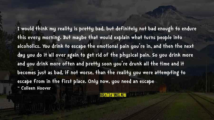If I Were Pretty Sayings By Colleen Hoover: I would think my reality is pretty bad, but definitely not bad enough to endure