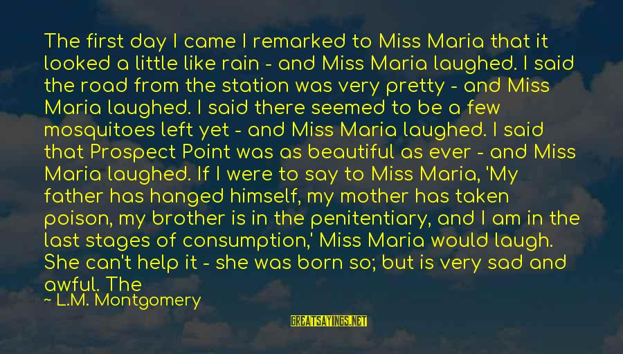 If I Were Pretty Sayings By L.M. Montgomery: The first day I came I remarked to Miss Maria that it looked a little