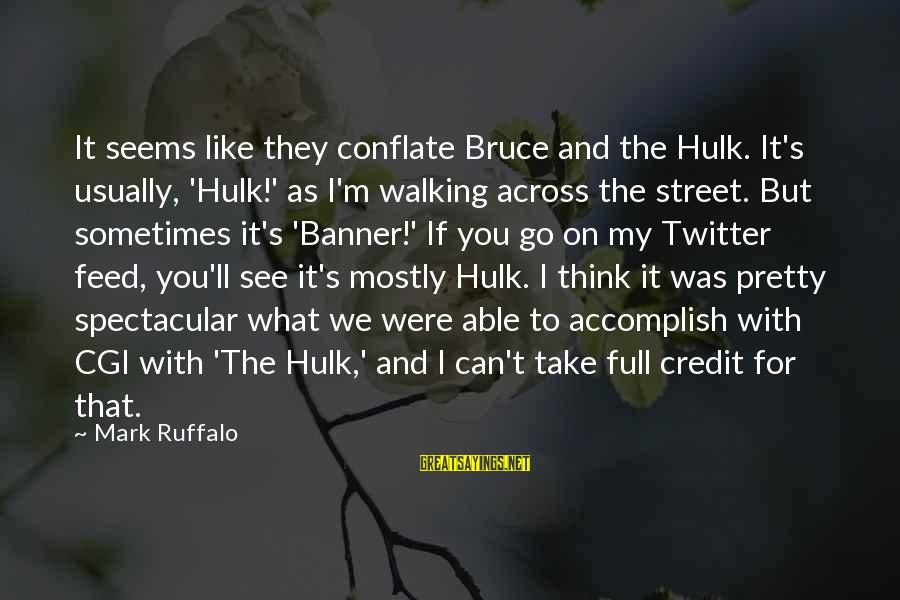 If I Were Pretty Sayings By Mark Ruffalo: It seems like they conflate Bruce and the Hulk. It's usually, 'Hulk!' as I'm walking