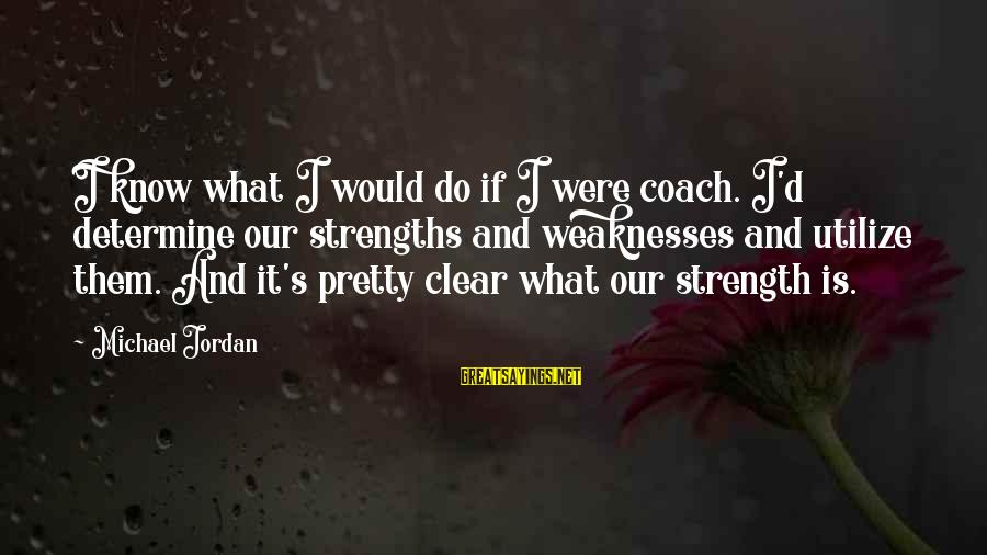 If I Were Pretty Sayings By Michael Jordan: I know what I would do if I were coach. I'd determine our strengths and