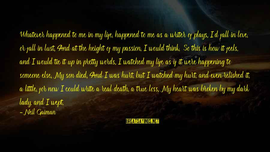 If I Were Pretty Sayings By Neil Gaiman: Whatever happened to me in my life, happened to me as a writer of plays.