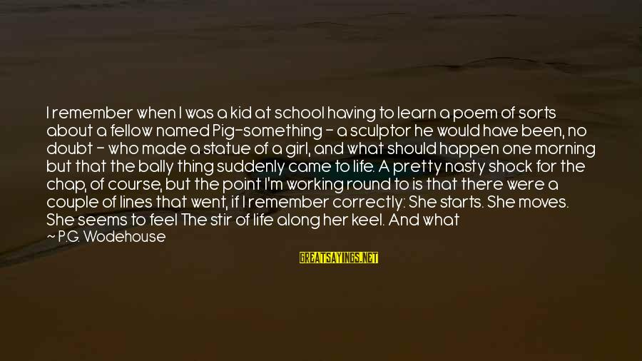 If I Were Pretty Sayings By P.G. Wodehouse: I remember when I was a kid at school having to learn a poem of