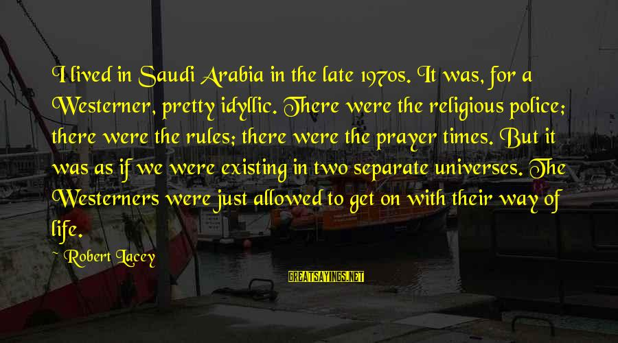 If I Were Pretty Sayings By Robert Lacey: I lived in Saudi Arabia in the late 1970s. It was, for a Westerner, pretty