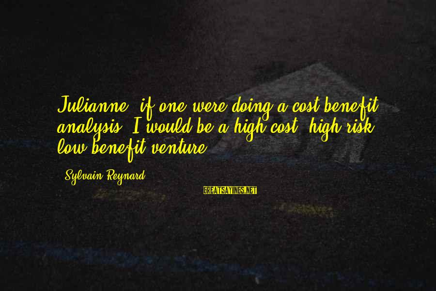 If It Ain't Worth Dying For Sayings By Sylvain Reynard: Julianne, if one were doing a cost-benefit analysis, I would be a high-cost, high-risk, low-benefit