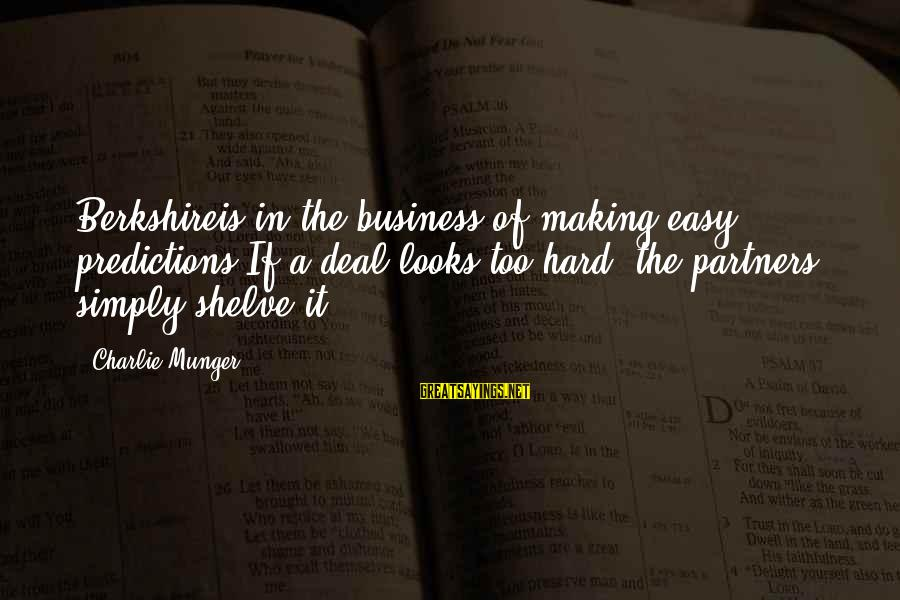 If It Too Easy Sayings By Charlie Munger: Berkshireis in the business of making easy predictions If a deal looks too hard, the