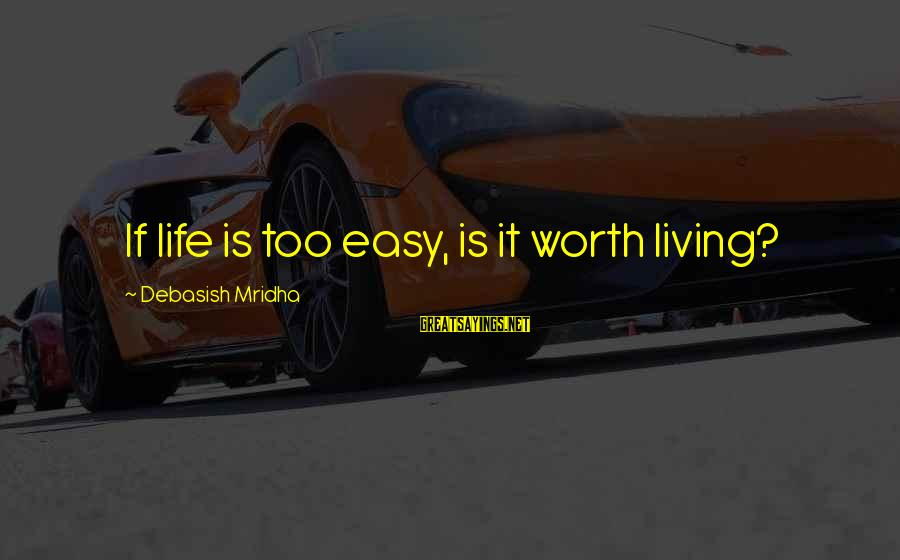 If It Too Easy Sayings By Debasish Mridha: If life is too easy, is it worth living?
