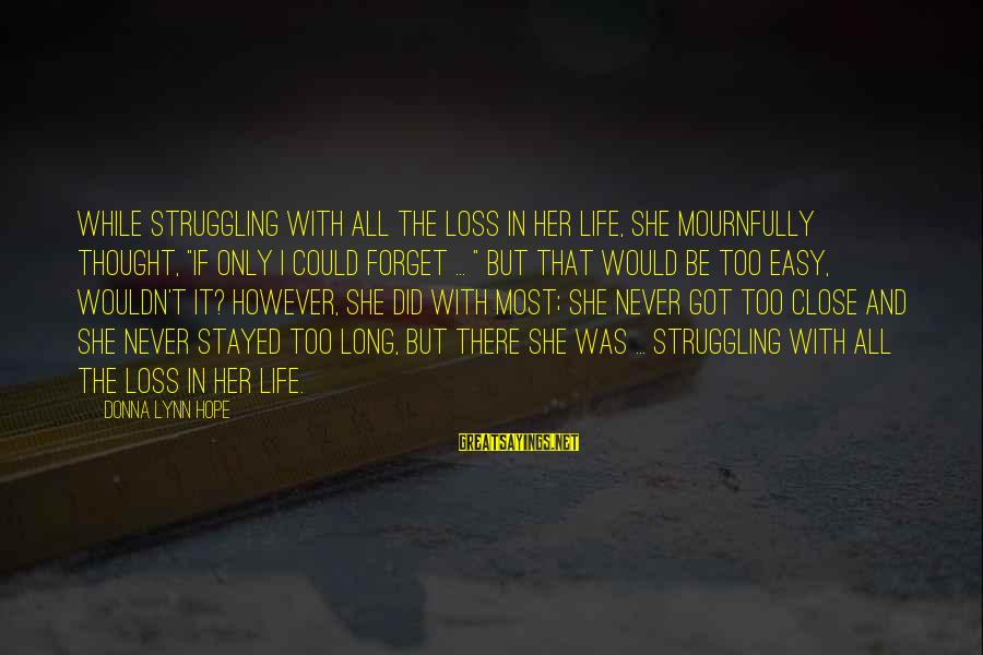 """If It Too Easy Sayings By Donna Lynn Hope: While struggling with all the loss in her life, she mournfully thought, """"If only I"""
