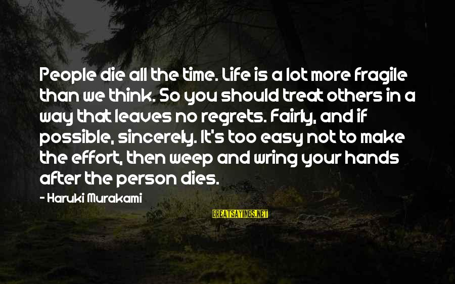 If It Too Easy Sayings By Haruki Murakami: People die all the time. Life is a lot more fragile than we think. So