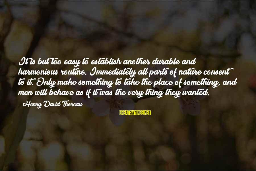 If It Too Easy Sayings By Henry David Thoreau: It is but too easy to establish another durable and harmonious routine. Immediately all parts
