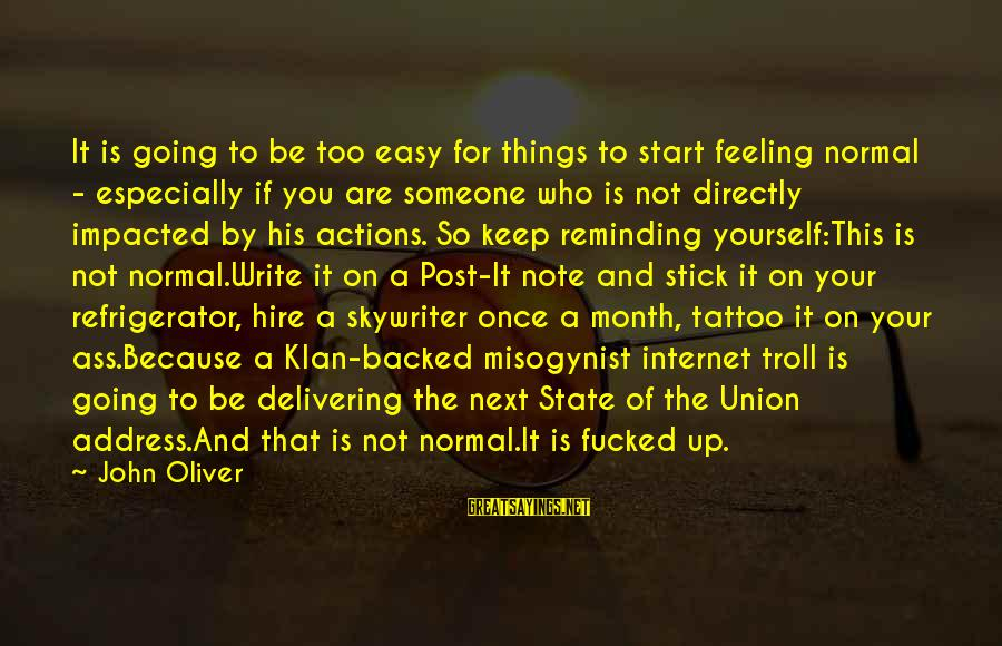 If It Too Easy Sayings By John Oliver: It is going to be too easy for things to start feeling normal - especially