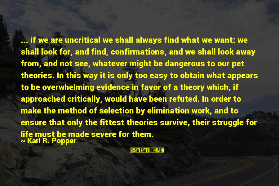 If It Too Easy Sayings By Karl R. Popper: ... if we are uncritical we shall always find what we want: we shall look
