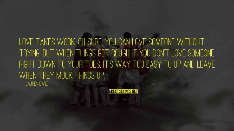 If It Too Easy Sayings By Lauren Dane: Love takes work. Oh sure, you can love someone without trying. But when things get