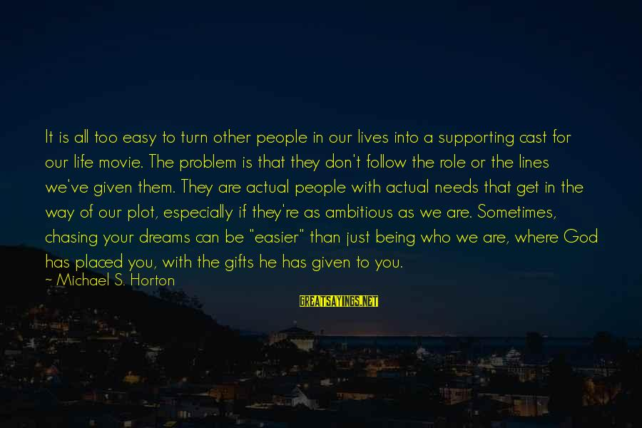 If It Too Easy Sayings By Michael S. Horton: It is all too easy to turn other people in our lives into a supporting