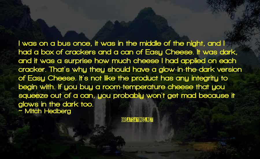If It Too Easy Sayings By Mitch Hedberg: I was on a bus once, it was in the middle of the night, and
